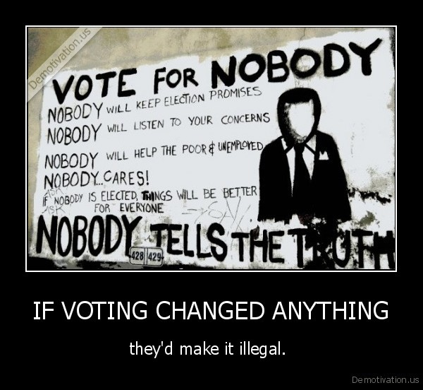 demotivation.us_IF-VOTING-CHANGED-ANYTHING-theyd-make-it-illegal.-_135784693144